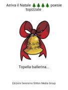 Topella ballerina... - Arriva il Natale 🌲🌲🌲🌲 poesie topizzate