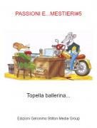 Topella ballerina... - PASSIONI E...MESTIERI#5