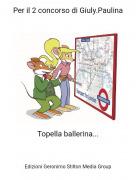 Topella ballerina... - Per il 2 concorso di Giuly.Paulina