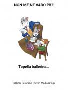 Topella ballerina... - NON ME NE VADO PIÙ!