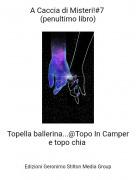 Topella ballerina...@Topo In Camper e topo chia - A Caccia di Misteri!#7 (penultimo libro)