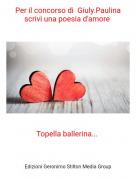Topella ballerina... - Per il concorso di Giuly.Paulina scrivi una poesia d'amore