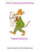 Topella ballerina... - Per il concorso di stecchina
