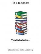 Topella ballerina... - HO IL BLOCCO!!!!