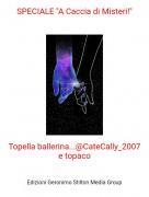 """Topella ballerina...@CateCally_2007 e topaco - SPECIALE """"A Caccia di Misteri!"""""""