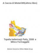 Topella ballerina@ Patty_2008 e Mitico Formaggele - A Caccia di Misteri!#8(ultimo libro)