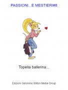 Topella ballerina... - PASSIONI...E MESTIERI#8