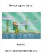 ratidani - Un viaje superratonico I