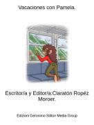 Escritor/a y Editor/a:Claratón Ropéz Moroer. - Vacaciones con Pamela.