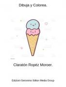 Claratón Ropéz Moroer. - Dibuja y Colorea.