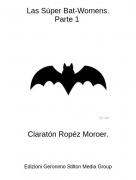 Claratón Ropéz Moroer. - Las Súper Bat-Womens.Parte 1
