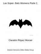 Claratón Rópez Moroer - Las Súper- Bats Womens Parte 2.