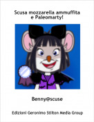 Benny@scuse - Scusa mozzarella ammuffita e Paleomarty!