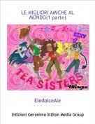 EledolceAle - LE MIGLIORI AMICHE AL MONDO(1 parte)