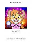 Astur1313 - ¡He vuelto, uwu!
