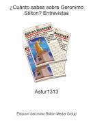 Astur1313 - ¿Cuánto sabes sobre Geronimo Stilton? Entrevistas