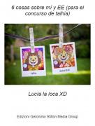 Lucía la loca XD - 6 cosas sobre mí y EE (para el concurso de talhia)