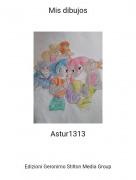 Astur1313 - Mis dibujos