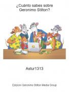 Astur1313 - ¿Cuánto sabes sobreGeronimo Stilton?
