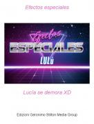 Lucía se demora XD - Efectos especiales