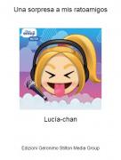 Lucía-chan - Una sorpresa a mis ratoamigos