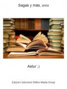 Astur ;) - Sagas y más, uwu