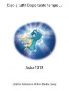 Astur1313 - Ciao a tutti! Dopo tanto tempo ...