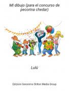Lulú - MI dibujo (para el concurso de pecorina chedar)