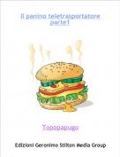 Topopapugo - Il panino teletrasportatore parte1