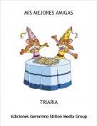 TRIARIA - MIS MEJORES AMIGAS