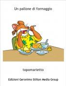 topomarietto - Un pallone di formaggio