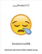 Ratobailarina2008 - ¡¡¡¡¡¡Perdón!!!!!!