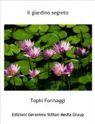 Tophì Formaggì - il giardino segreto