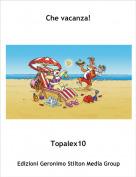 Topalex10 - Che vacanza!