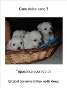 Topacesca cuoredolce - Cane dolce cane 2