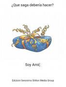 Soy Ami(: - ¿Que saga debería hacer?