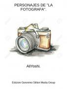 """AliYoshi. - PERSONAJES DE """"LA FOTOGRAFA""""."""