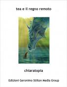 chiaratopia - tea e il regno remoto
