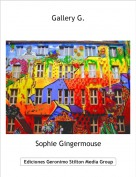 Sophie Gingermouse - Gallery G.
