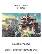 Ratobailarina2008 - Globs Friends-3ª parte-