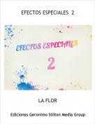 LA FLOR - EFECTOS ESPECIALES  2