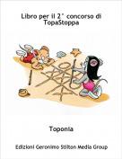 Toponia - Libro per il 2° concorso di TopaStoppa