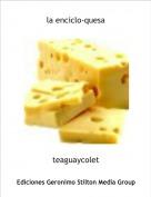 teaguaycolet - la enciclo-quesa