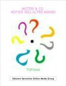 TOPIANA - MISTERI & CO.NOTIZIE DELL'ALTRO MONDO