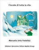 Manuela (mio fratello) - l'incubo di tutta la vita