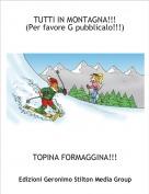 TOPINA FORMAGGINA!!! - TUTTI IN MONTAGNA!!!(Per favore G pubblicalo!!!)
