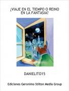 DANIELITO15 - ¿VIAJE EN EL TIEMPO O REINO EN LA FANTASIA?