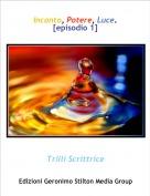 Trilli Scrittrice - Incanto, Potere, Luce. [episodio 1]