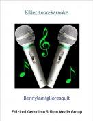 Bennylamiglioresquit - Killer-topo-karaoke