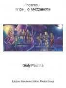 Giuly.Paulina - Incanto - I ribelli di Mezzanotte